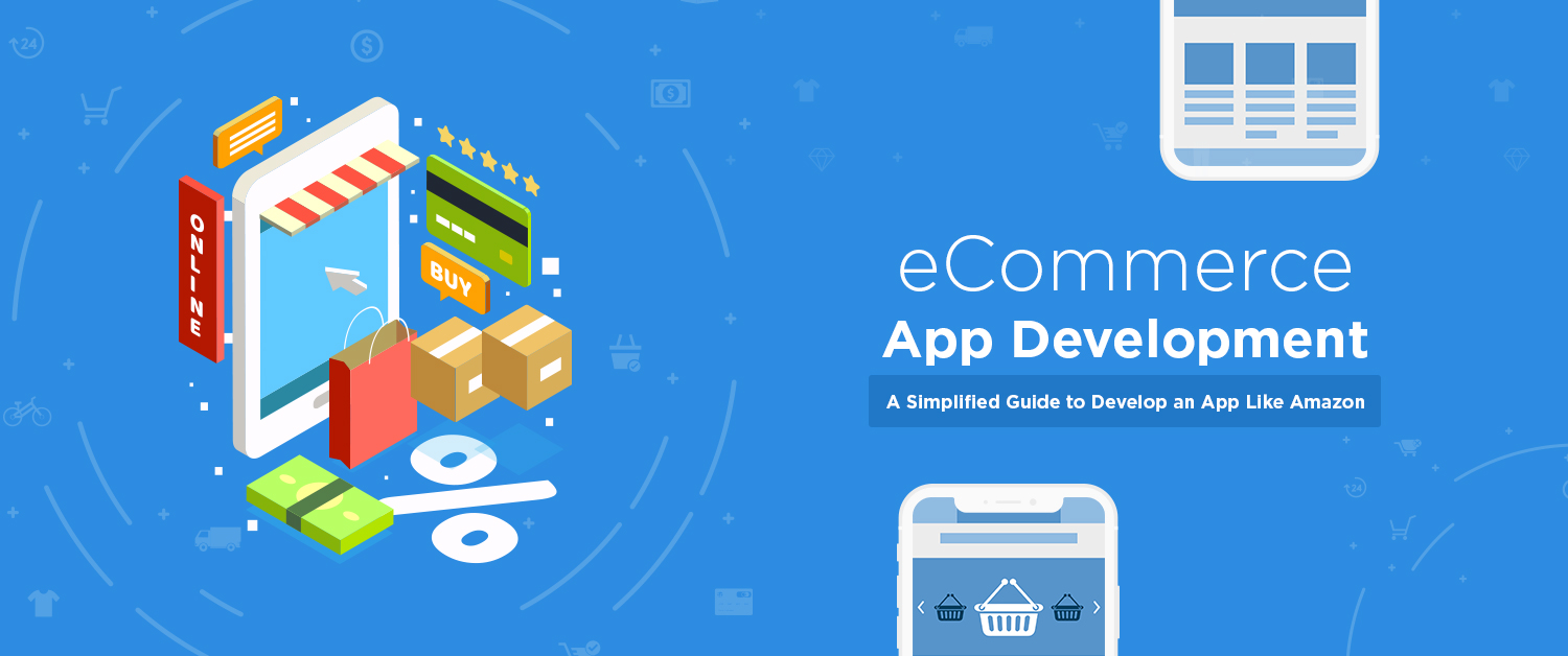 eCommerce App Development | A Simplified Guide to Develop an App Like Amazon