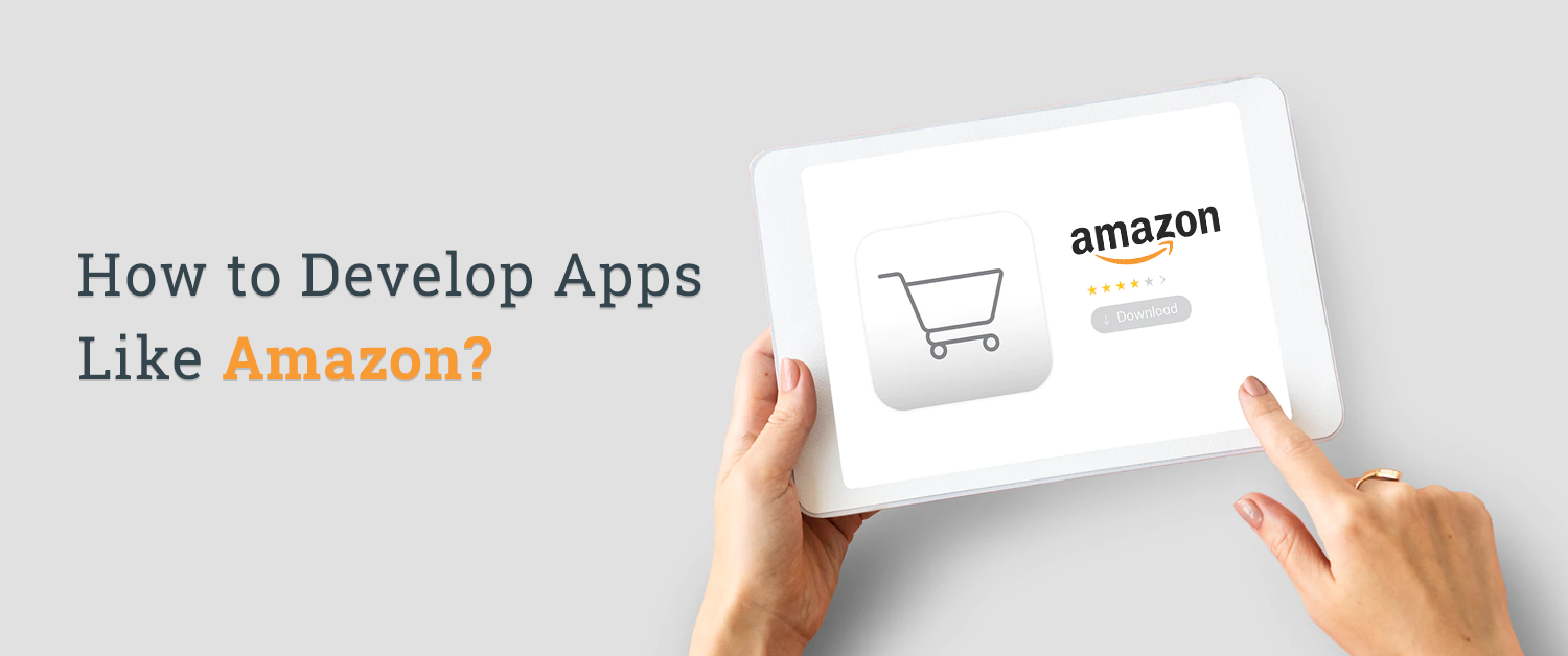 How to Develop Apps Like Amazon