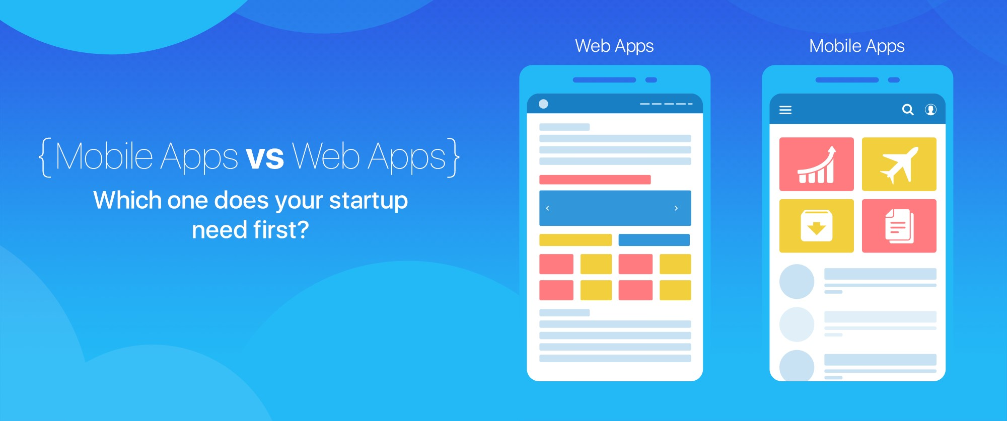 Mobile App Development vs Web App Development- Which one does your startup need first?
