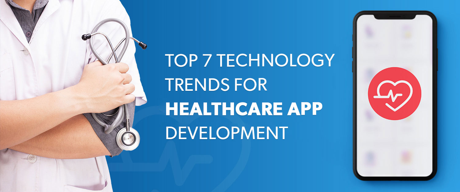 Top 7 Technology Trends for Healthcare App Development