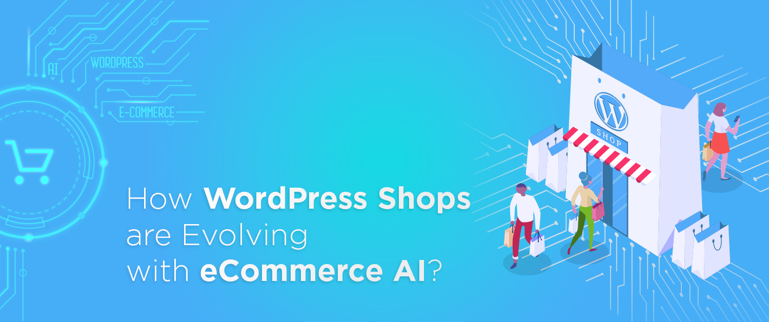 How WordPress Shops are Evolving with eCommerce AI?