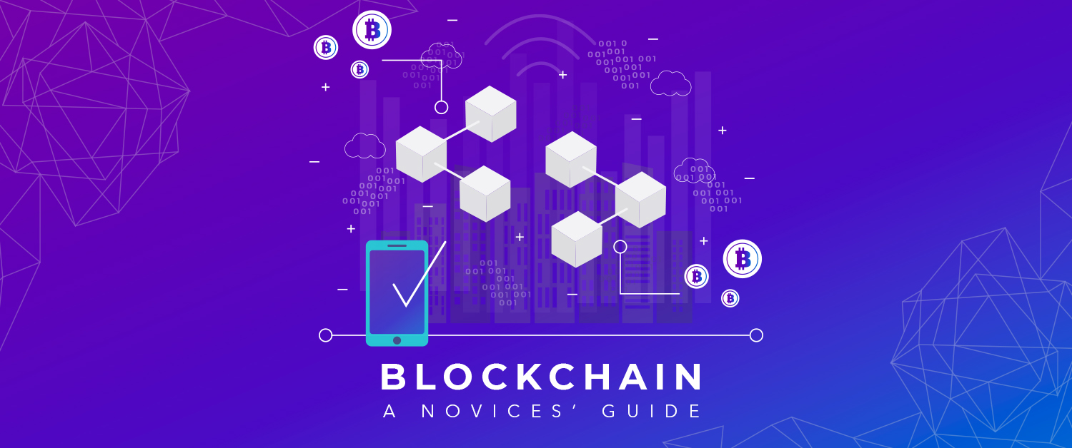 Blockchain- A Novice's Guide