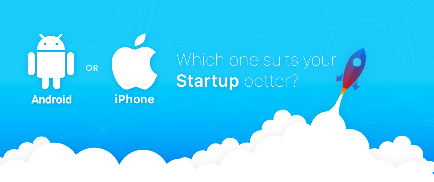Android or iOS- Which one suits your startup better?