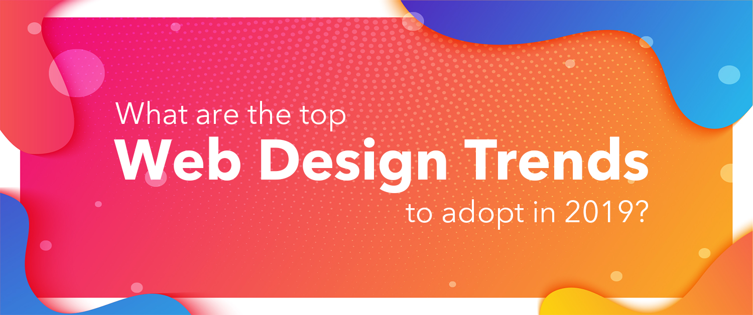 What are the top web design trends to adopt in 2019?