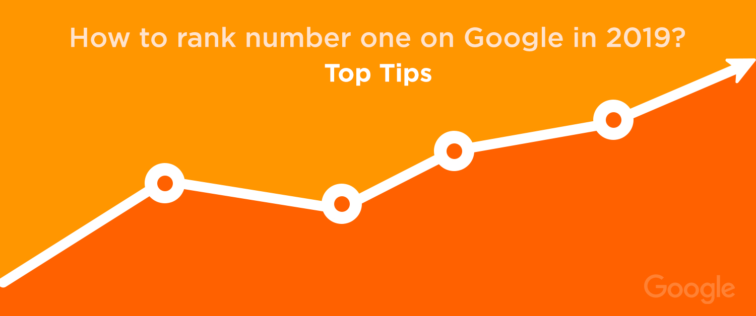 How to rank number one on Google in 2019- top tips