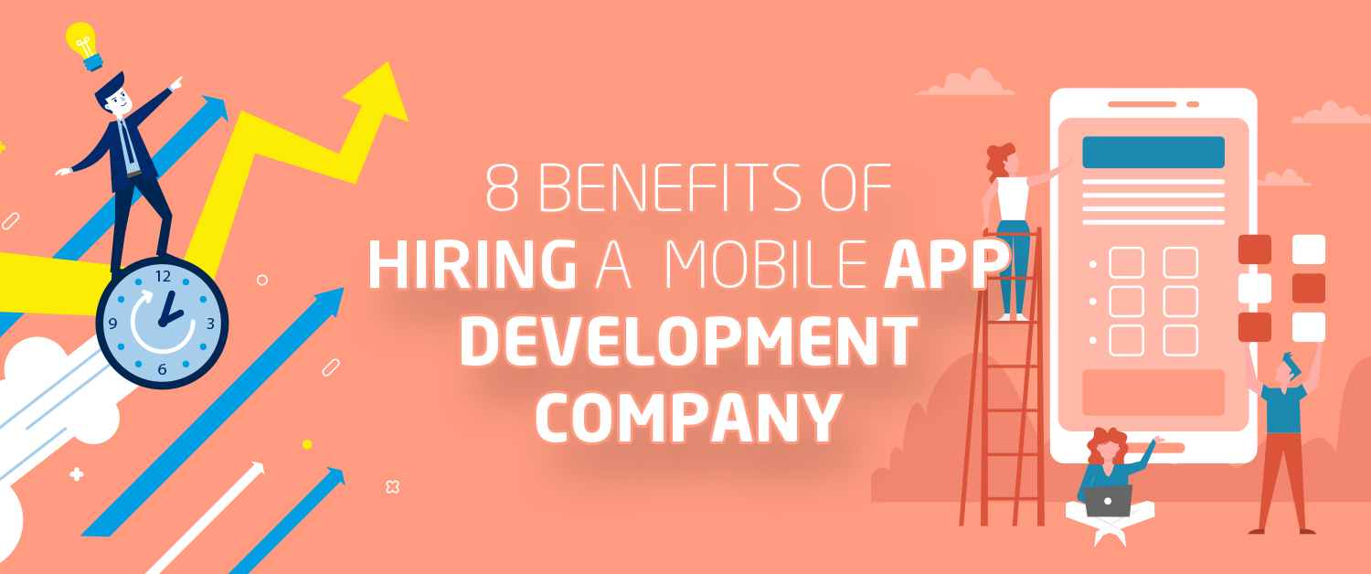 8 Benefits of Hiring a Mobile App Development Company