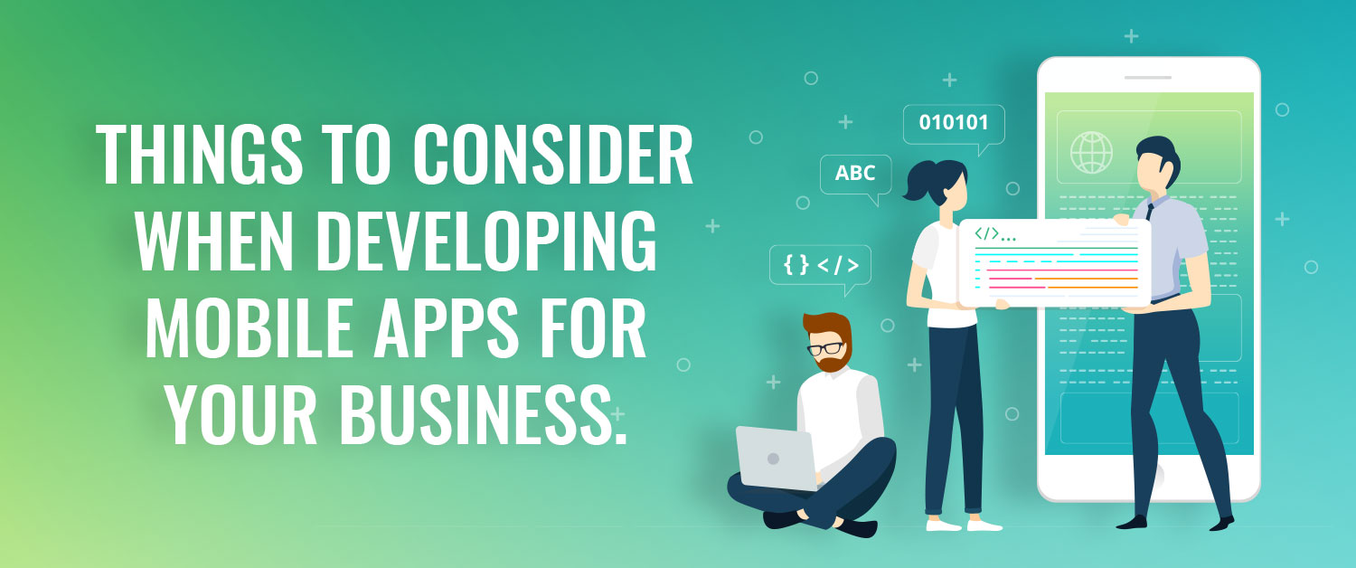 Things to consider when developing mobile apps for your business