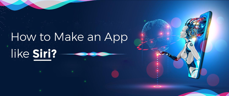 How to Make an App like Siri