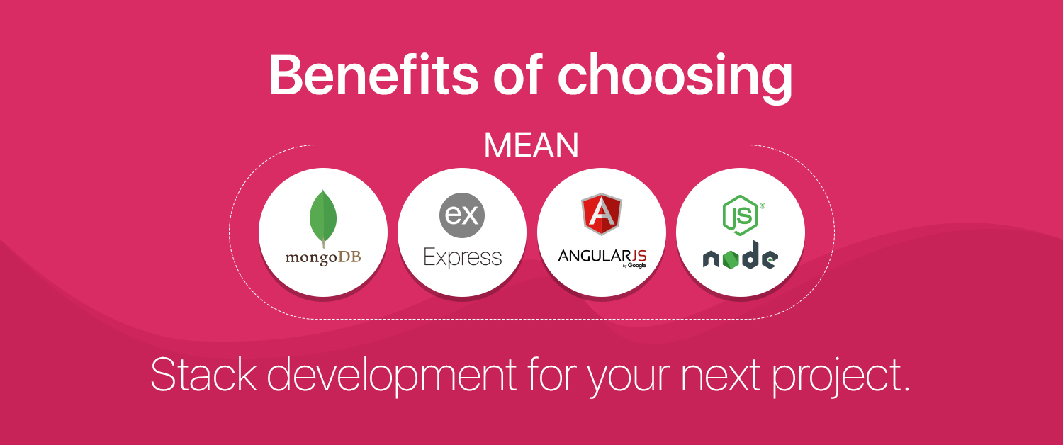 Benefits of choosing MEAN stack development for your next project