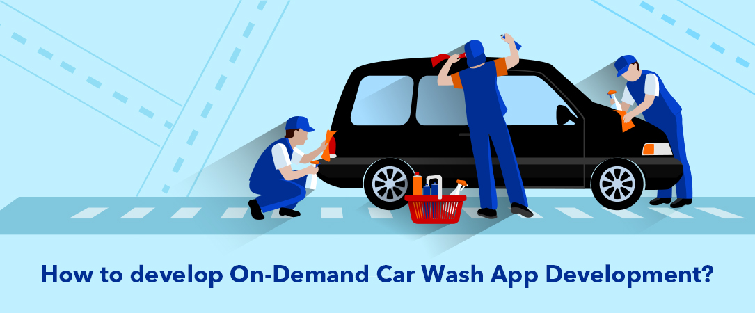 How to develop On-Demand Car Wash App Development?
