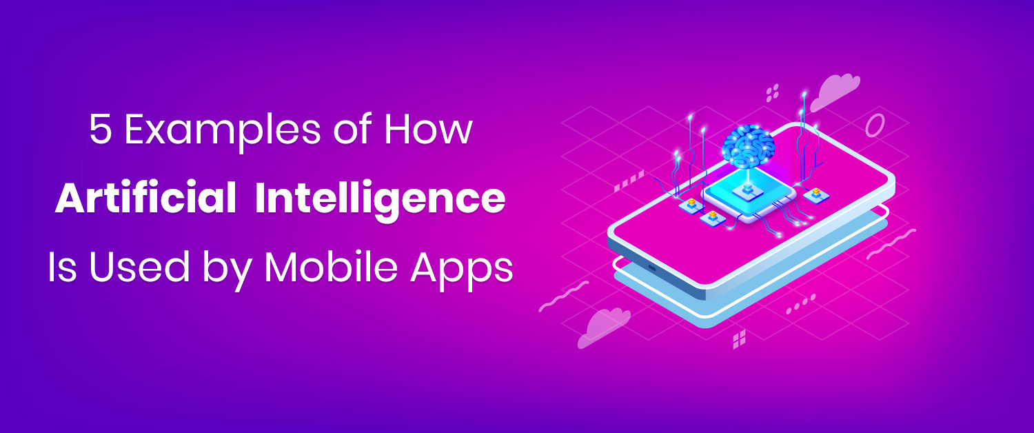 How artificial intelligence Is Used by Mobile Apps