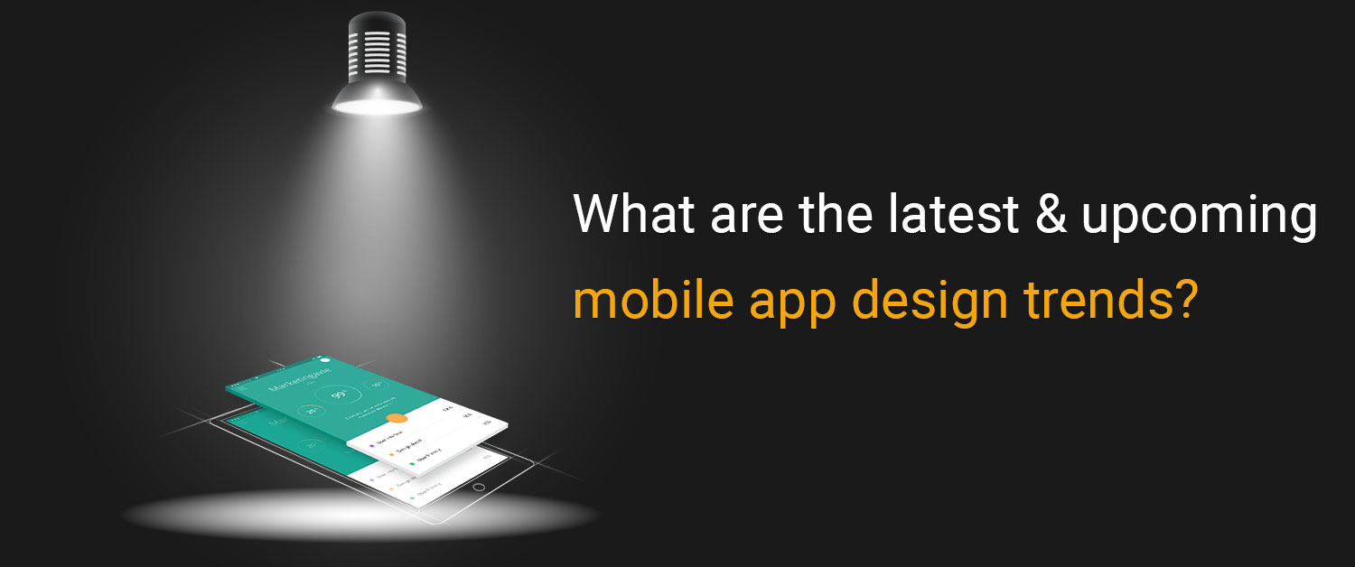 What are the latest and upcoming mobile app design trends?