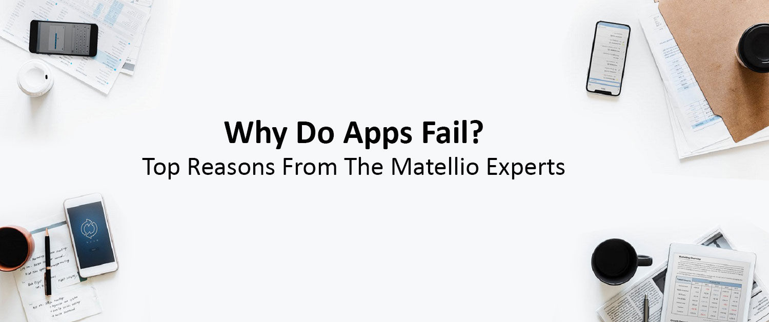 Why Do Apps Fail? Top Reasons From The Matellio Experts