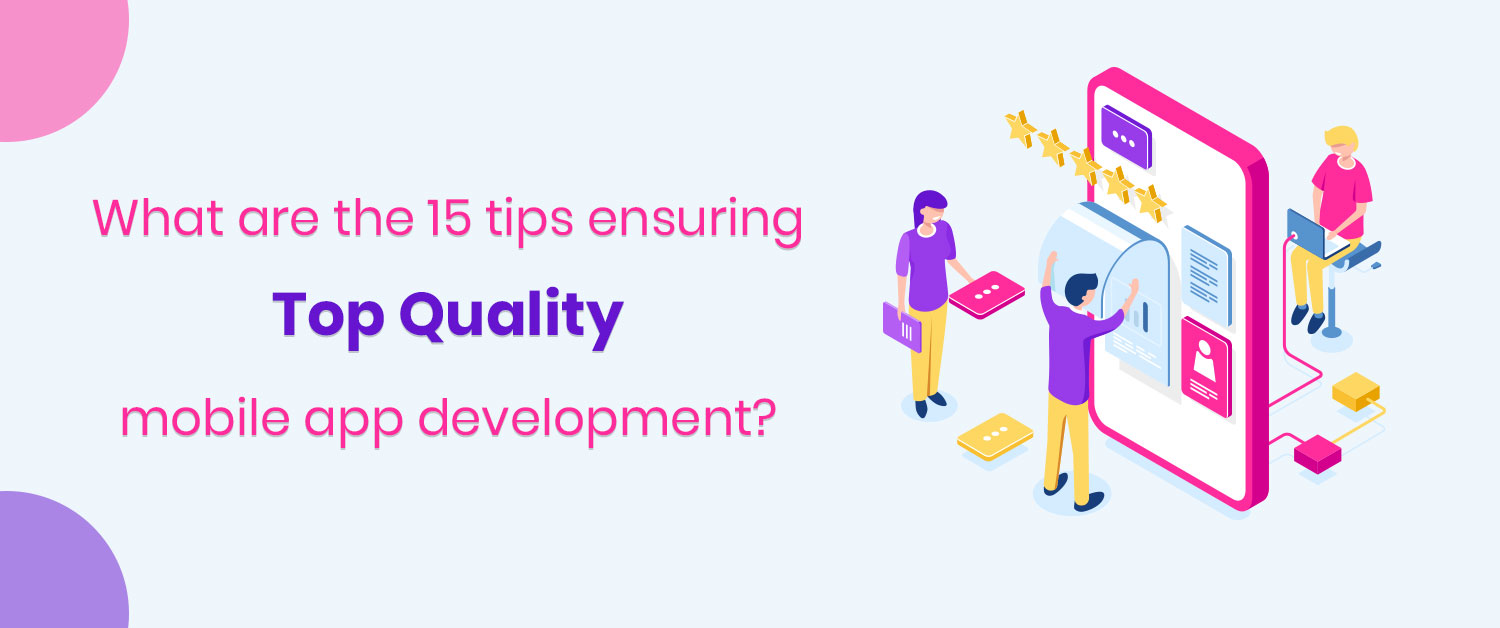 What are the 15 tips ensuring top quality mobile app development