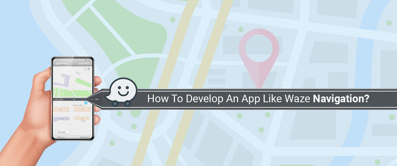 How To Develop An App Like Waze Navigation