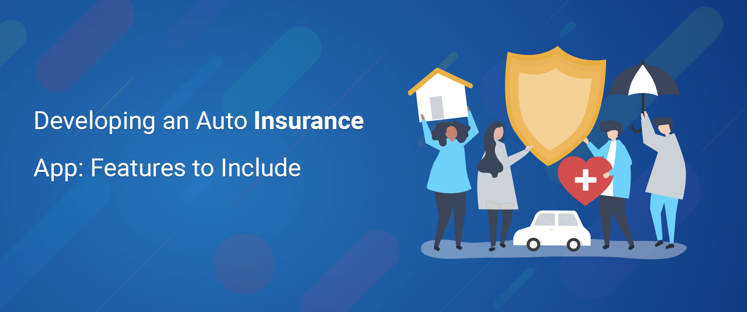 Developing an Auto Insurance App: Features to Include