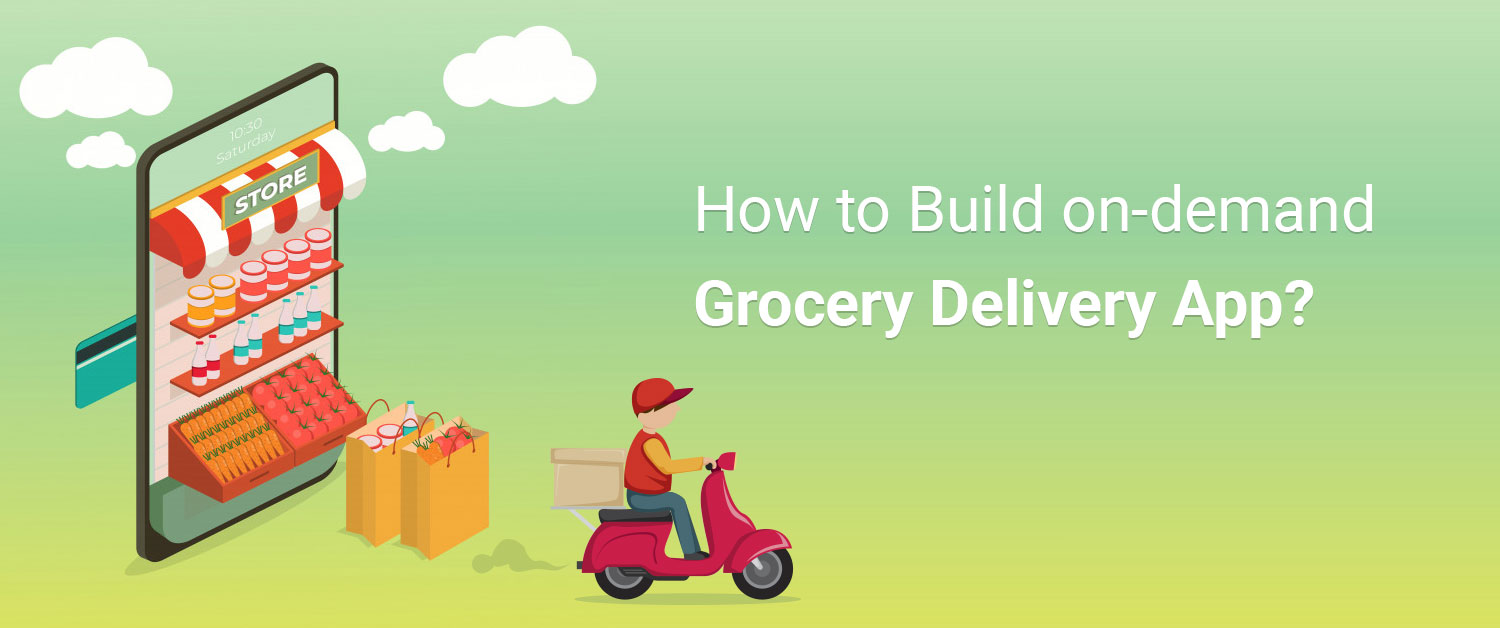 How to Build on-demand Grocery Delivery App?