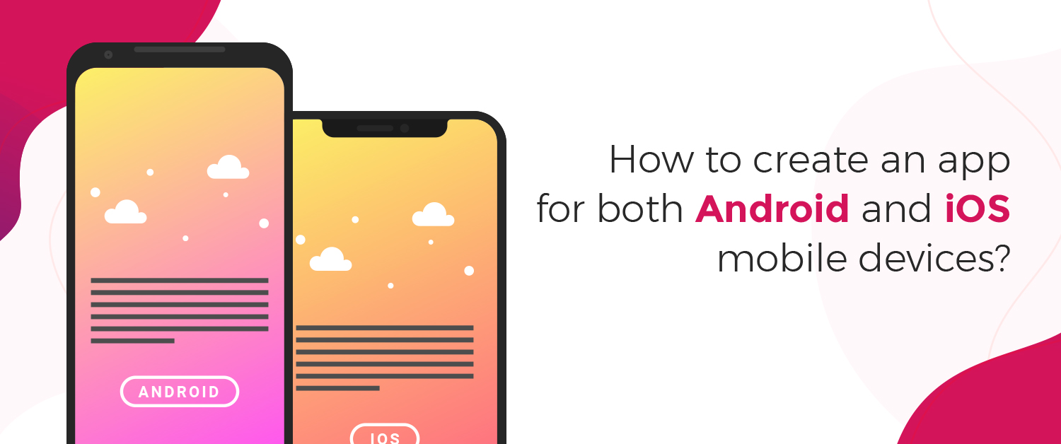 How to create an app for both Android and iOS mobile devices?