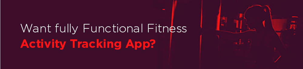 Want fully Functional Fitness Activity Tracking App?