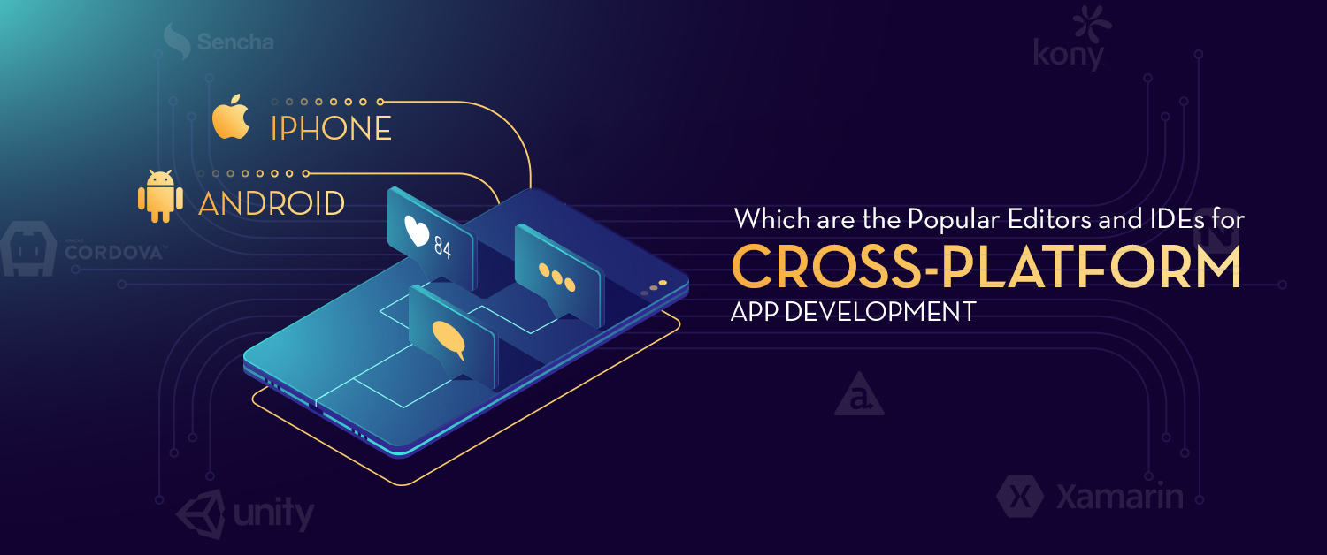 Which are the Popular Editors and IDEs for Cross-platform app development?