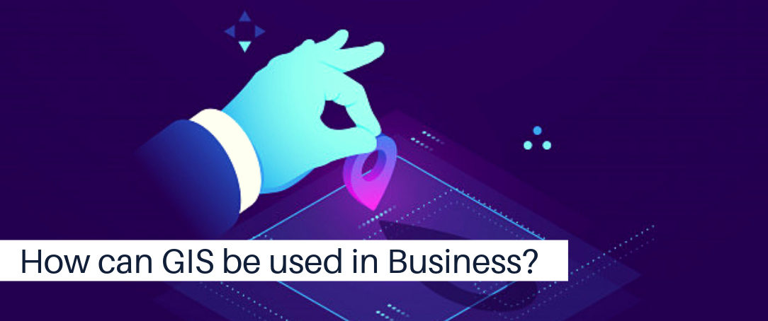 How can GIS be used in Business?
