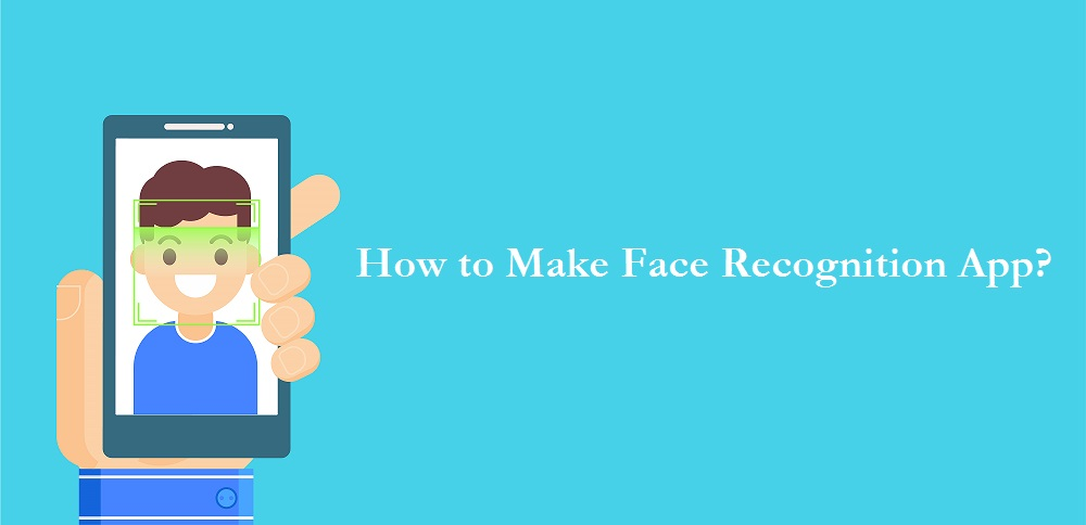 How to Make Face Recognition App?