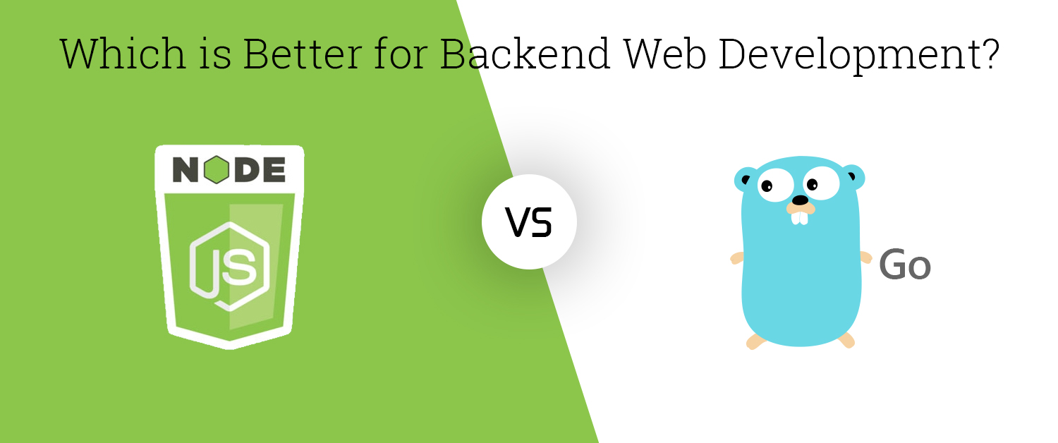 Node.js vs Go: Which Is Better for Backend Web Development?
