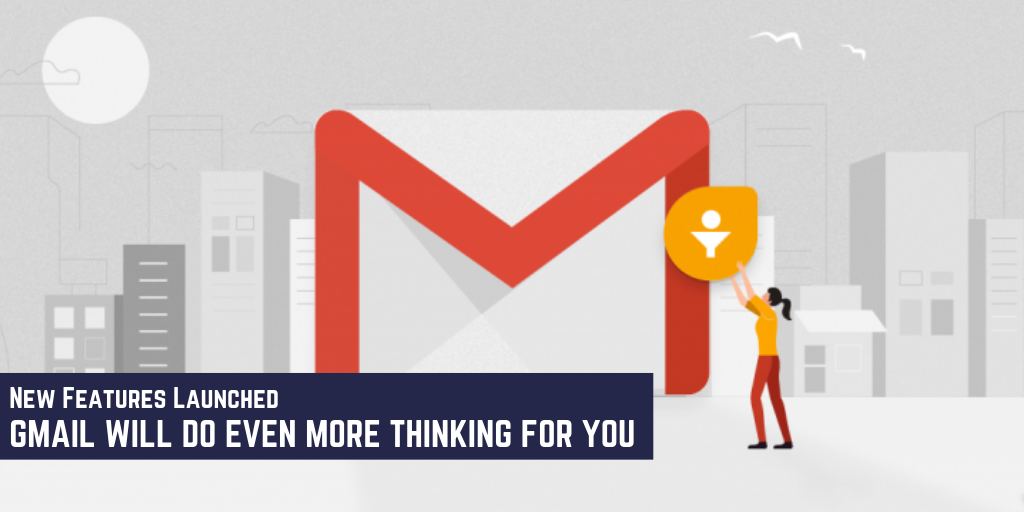Gmail Will Do Even More Thinking For You with These 6 New Features