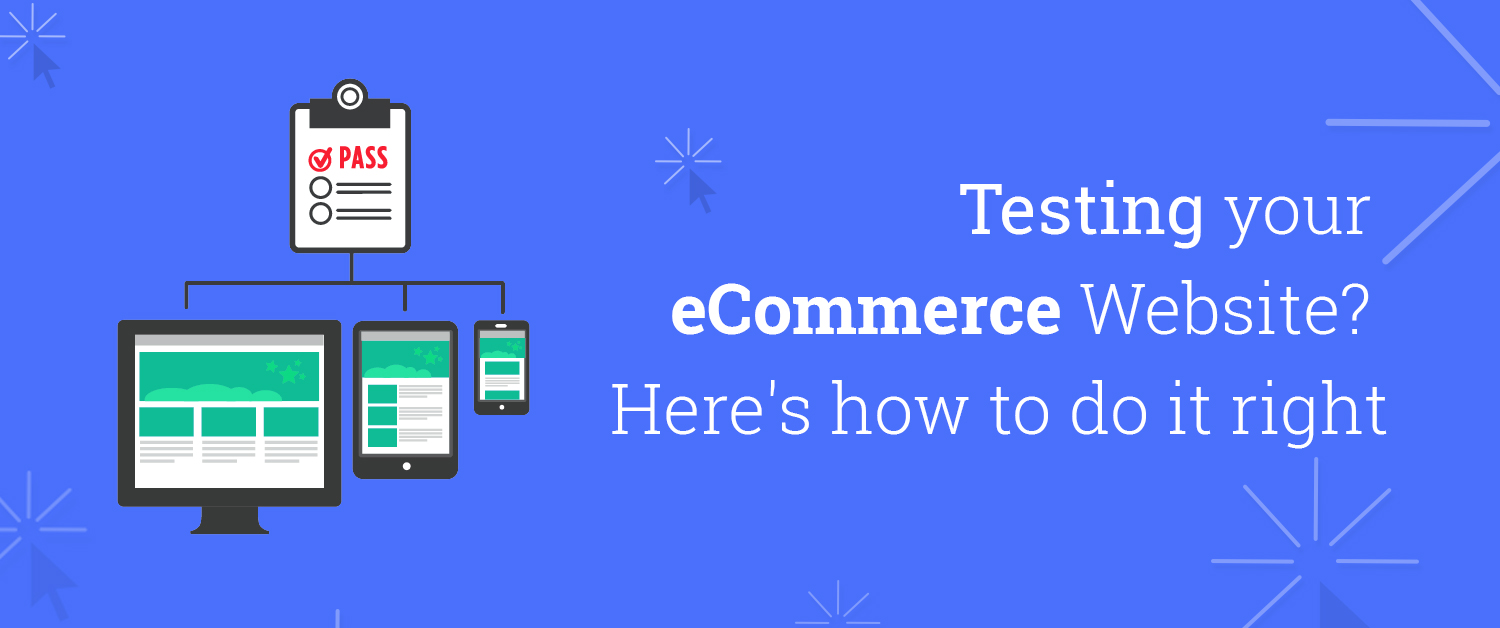 Testing Your E-commerce Website? Here's How To Do It Right