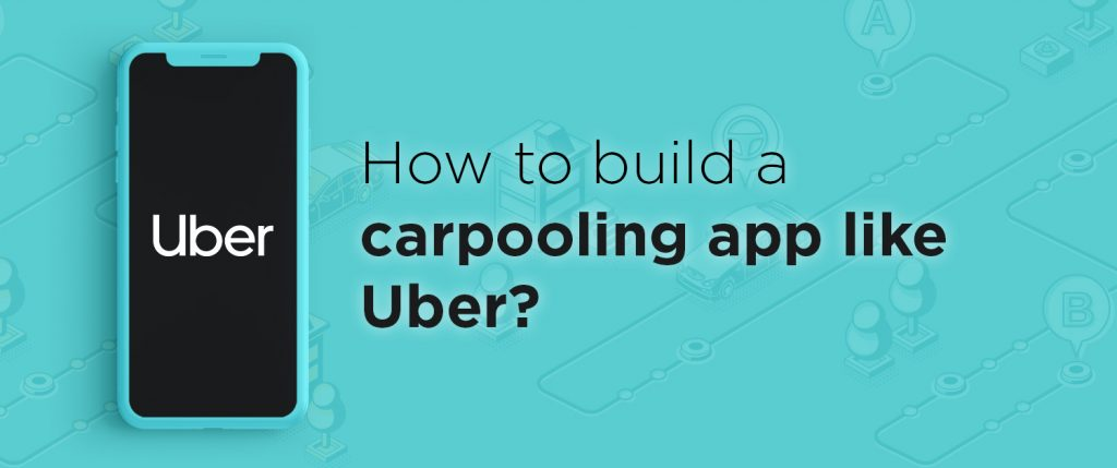 How to build a carpooling app like Uber?