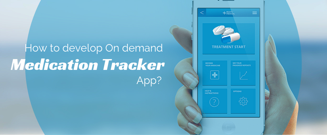How to develop on demand medication tracker app?