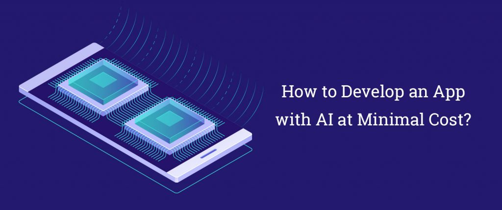 How Develop an App with AI at Minimal Cost