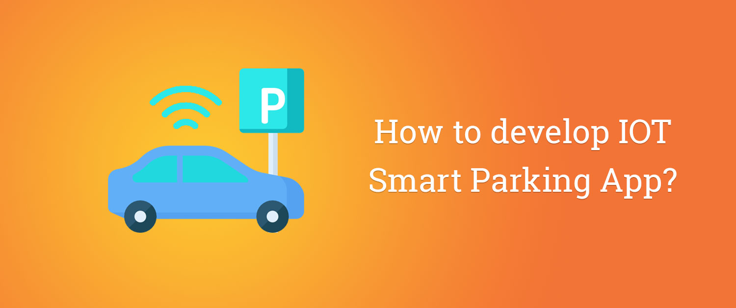 How to develop IOT smart parking app?