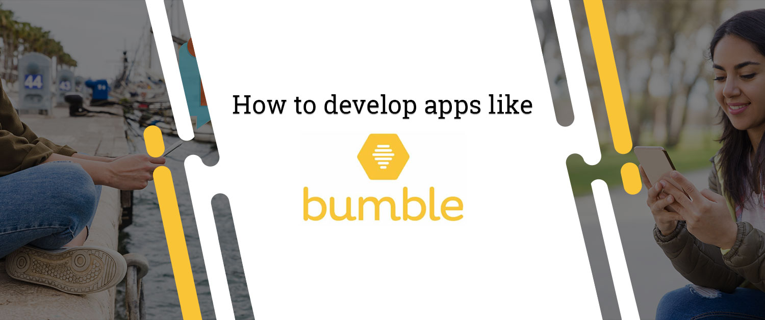 How to develop apps like Bumble?
