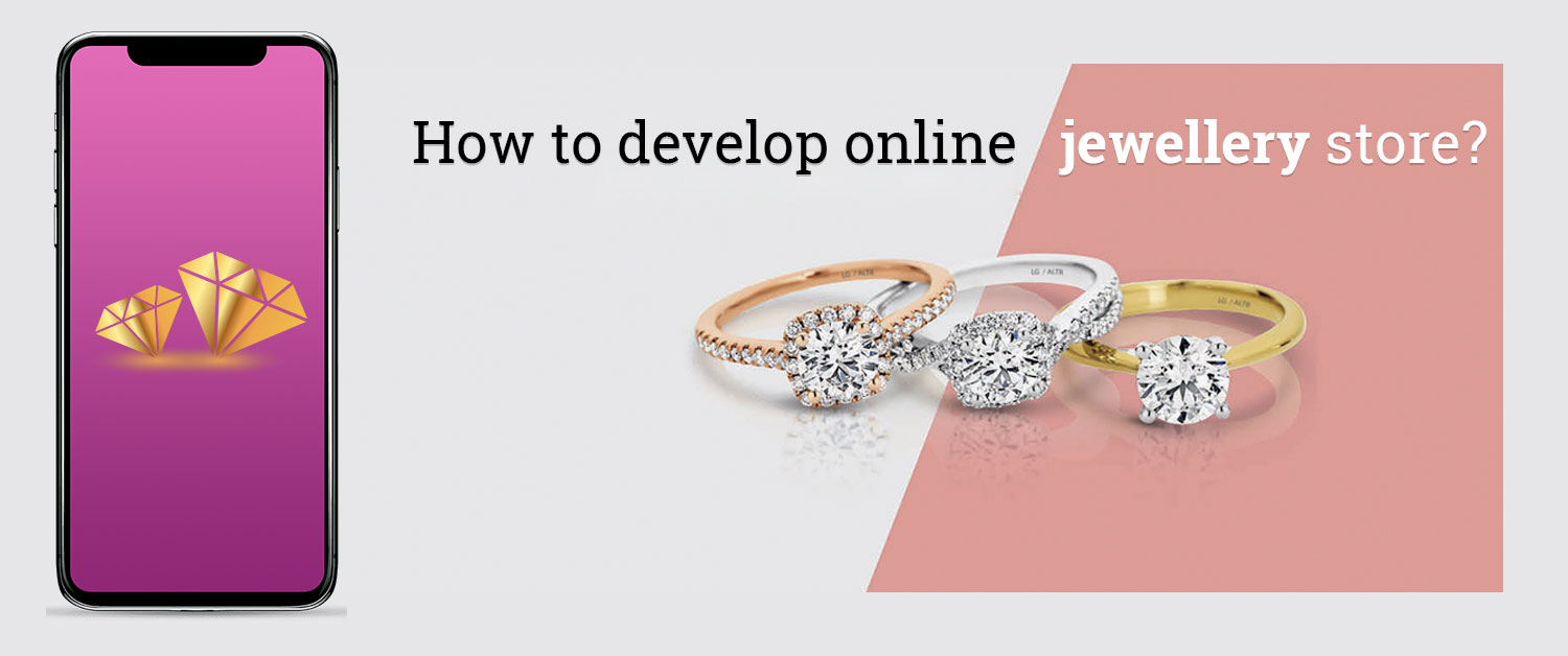 How to develop online jewellery store?