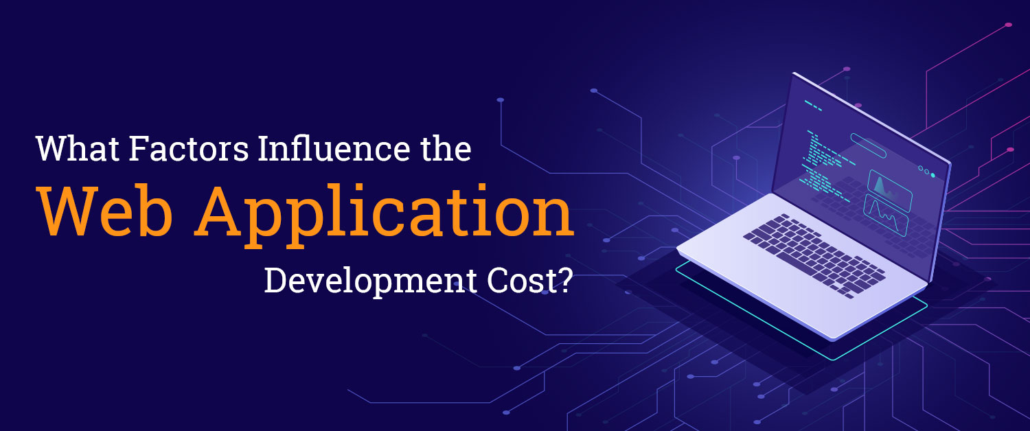 What Factors Influence the Web Application Development Cost?