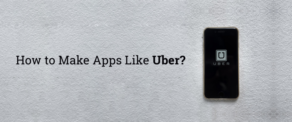 How to make apps like Uber?