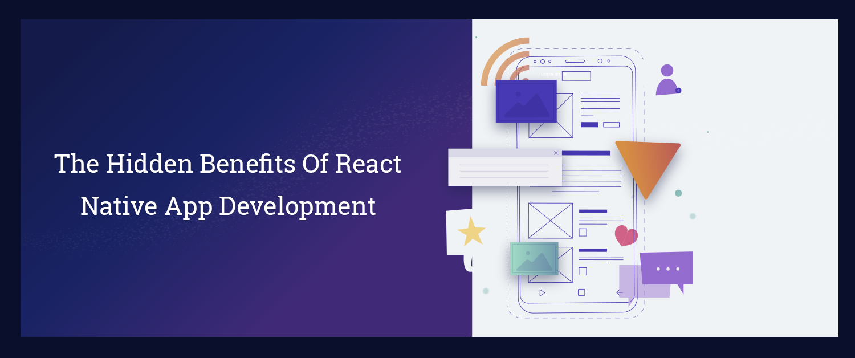 The Hidden Benefits Of React Native App Development