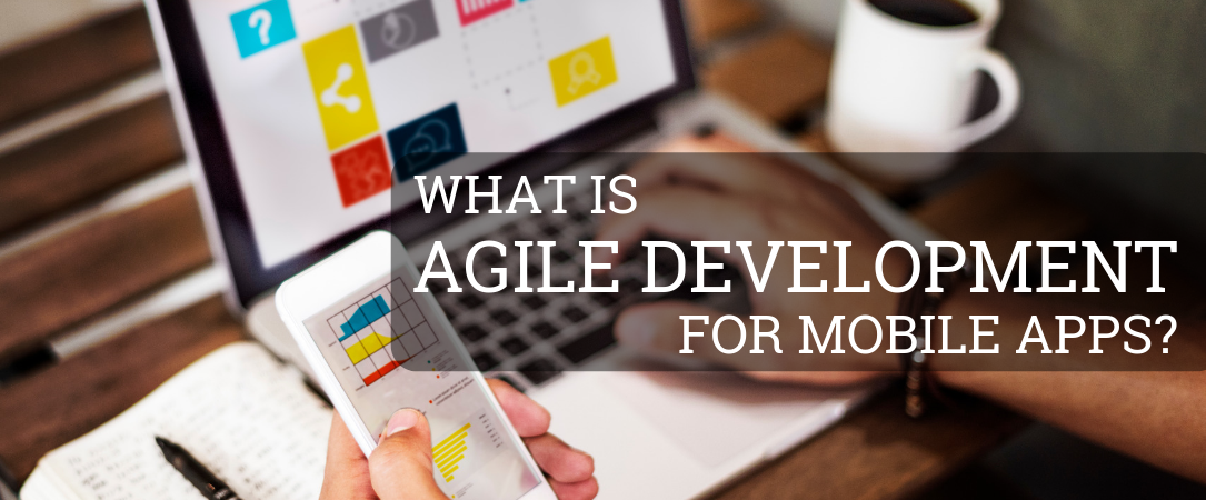 What is Agile Development for Mobile Apps?