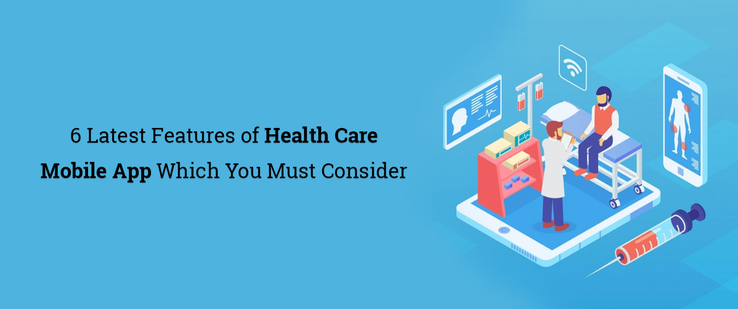 6 latest features of health care mobile app which you must consider