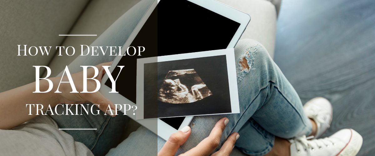How to Develop Baby Tracking App