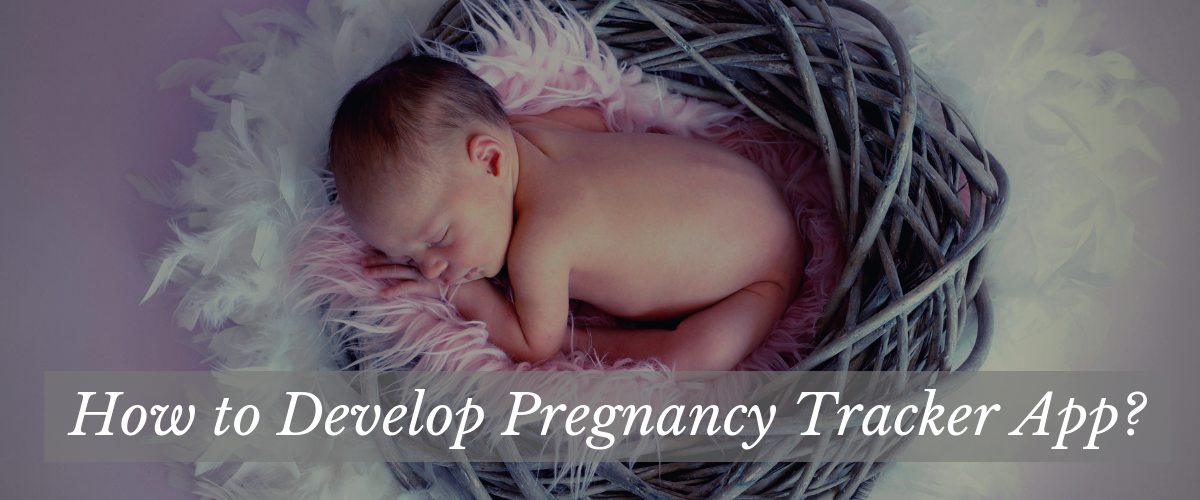 How to Develop Pregnancy Tracker App