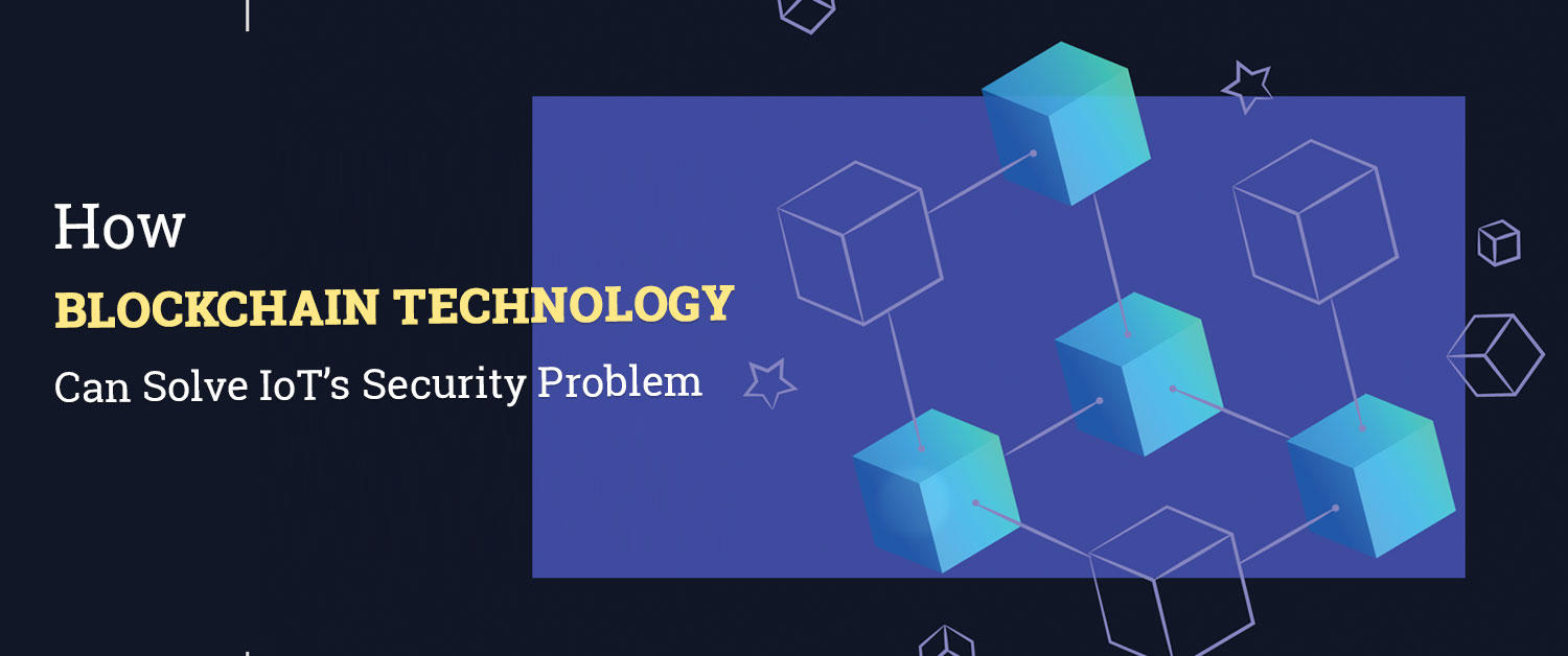how-blockchain-technology-can-solve-iot-security-problem