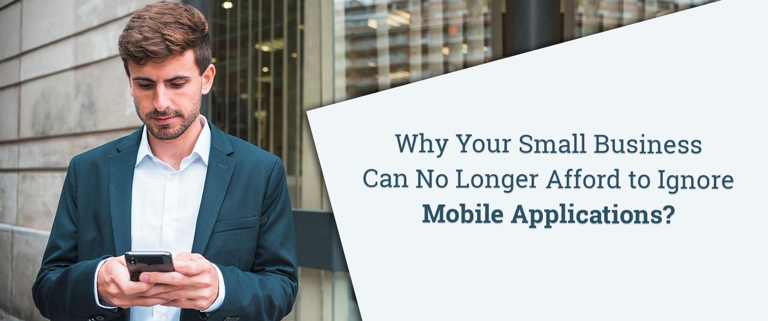 why-your-small-business-can-no-longer-afford-to-ignore-mobile-applications