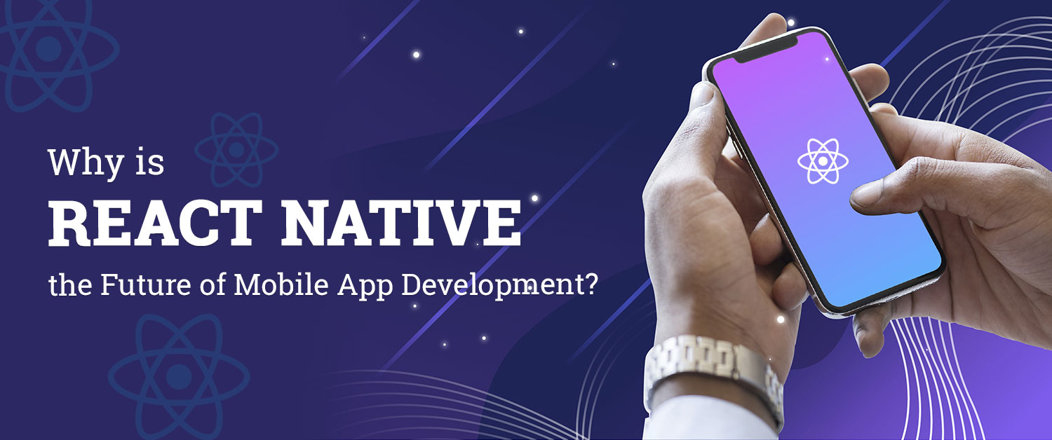 why-is-react-native-the-future-of-mobile-app-development