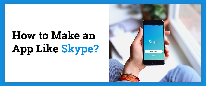 how-to-make-an-app-like-skype
