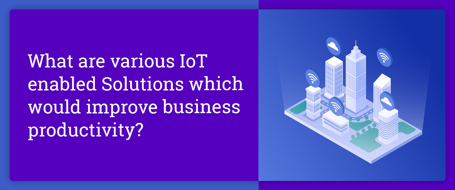 what-are-various-iot-enabled-solutions-which-would-improve-business-productivity