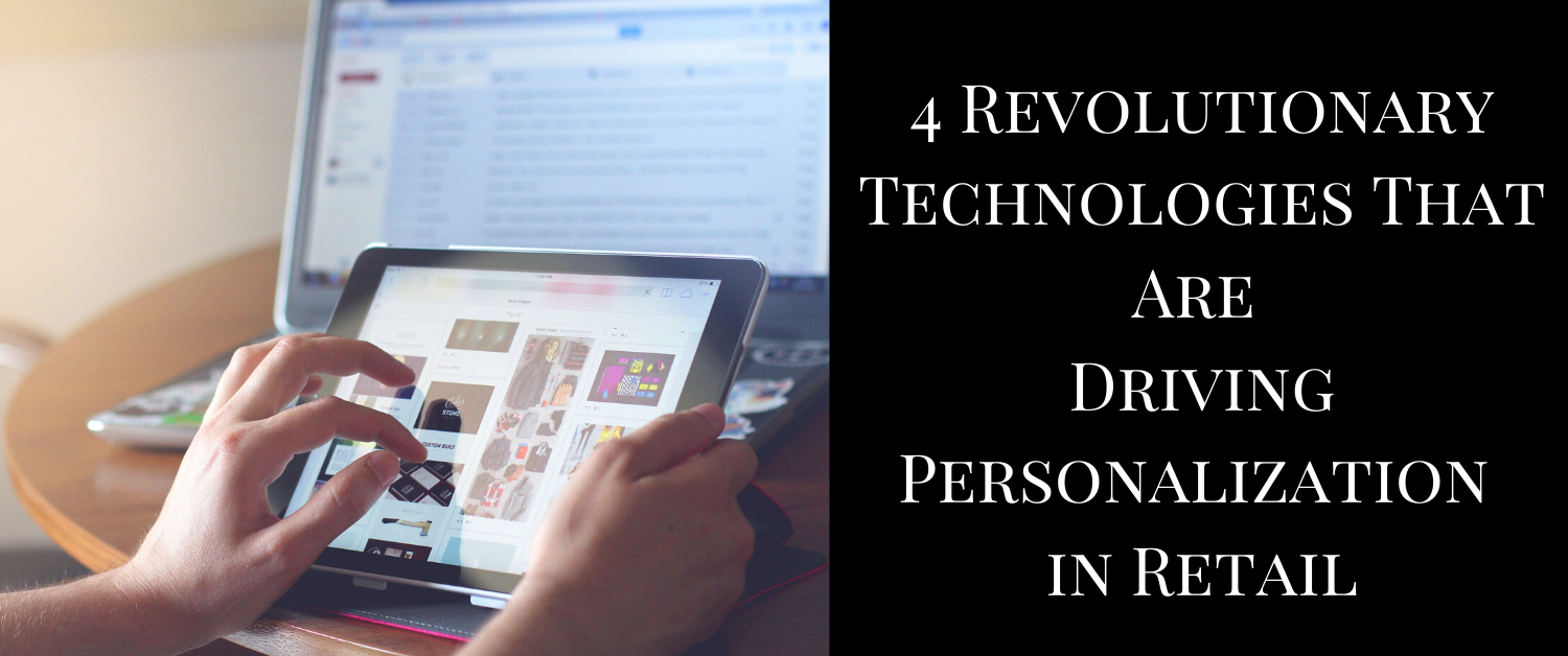 4 Revolutionary Technologies That Are Driving Personalization in Retail