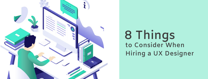 8 Things to Consider When Hiring a UX Designer