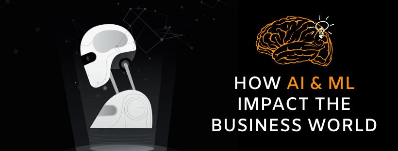 How AI & ML impact the Business World